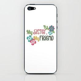 My Sister, My Friend iPhone Skin