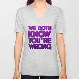 We Both Know You're Wrong Unisex V-Neck