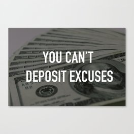 YOU CAN'T DEPOSIT EXCUSES Canvas Print