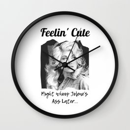 Dolly Parton - Feelin Cute Might Whoop Jolene Dolly Parton Gift Wall Clock