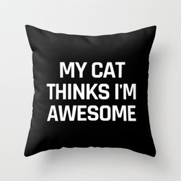 My Cat Thinks I'm Awesome (Black & White) Throw Pillow