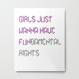 GIRLS JUST WANNA HAVE FUNDAMENTAL RIGHTS Metal Print