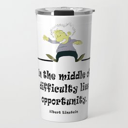 Albert Eisntein In the middle of difficulty lies opportunity Travel Mug
