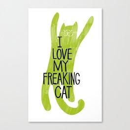I love my freaking cat. Canvas Print