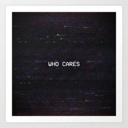 WHO CARES Art Print