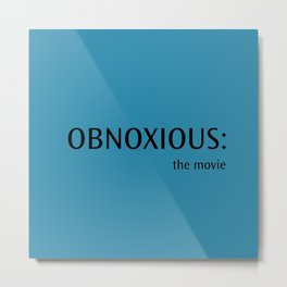Obnoxious - The Movie Metal Print