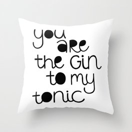 You are the Gin to my Tonic Throw Pillow