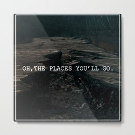 OH, THE PLACES YOU'LL GO. (CENTRALIA) Metal Print