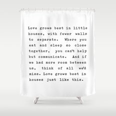Love Grows Best In Little Houses Shower Curtain