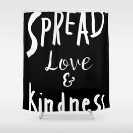 Spread  Love And Kindness Shower Curtain