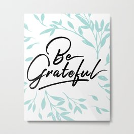 Be Grateful Metal Print