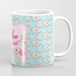 To the Best Mom in The Whole World Coffee Mug