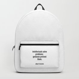 Intellectuals solve problems- geniuses prevent them. Albert Einstein funny quote Backpack