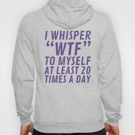 I Whisper WTF to Myself at Least 20 Times a Day (Ultra Violet) Hoody