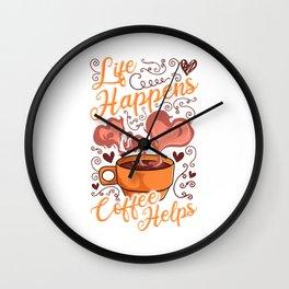 Funny Life Happens Coffee Helps Caffeine Addict Wall Clock