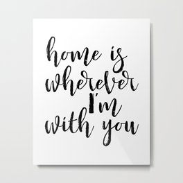 Home is wherever im with you, typography print, printable quote, quote poster, home sweet home, blac Metal Print