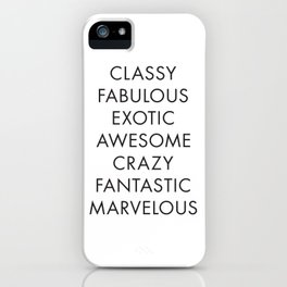 Poster Quote, Typo Art, Classy, Fabulous, Exotic, Awesome, Crazy, Fantastic, Marvelous, Feminist Art iPhone Case