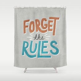 Forget the Rules Shower Curtain