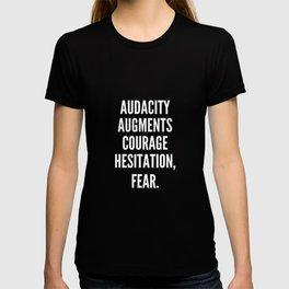 Audacity augments courage hesitation fear T-shirt