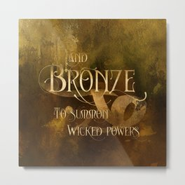 And BRONZE to summon wicked powers. Shadowhunter Children's Rhyme. Metal Print