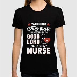 warning this man is protected by the good lord and a crazy nurse T-shirt