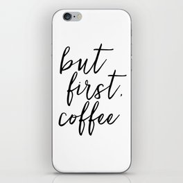 BUT FIRST COFFEE, Coffee Sign,Quote Posters,Quote Prints,Coffee Kitchen Decor,Kitchen Sign,Inspirati iPhone Skin