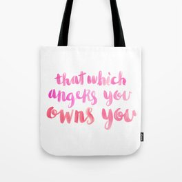 That Which Angers You Owns You Tote Bag
