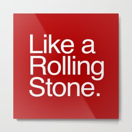Like a Rolling Stone Metal Print