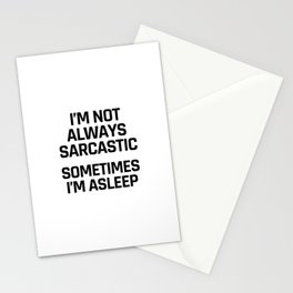 I'm Not Always Sarcastic Sometimes I'm Asleep Stationery Cards