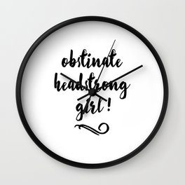 Obstinate Headstrong Girl! - Jane Austen Wall Clock