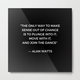Alan Watts Inspiration Quote on Change Metal Print