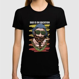 Dad is on vacation, family trip T-shirt