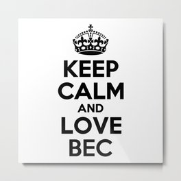 Keep calm and love BEC Metal Print