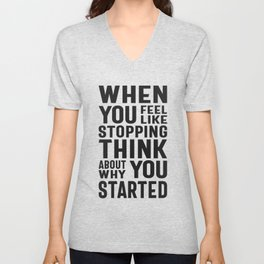 When You Feel Like Stopping Think About Why You Started Unisex V-Neck