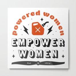 Powered Women Empower Women Metal Print