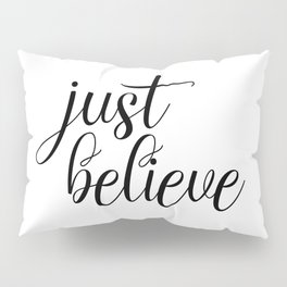 Just Believe, Wall Art, Quote Decor, Inspirational Quote, Motivational Quote, Inspiring, Bible Verse Pillow Sham
