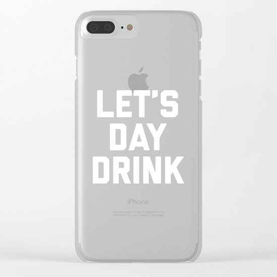 Let's Day Drink Funny Quote Clear iPhone Case