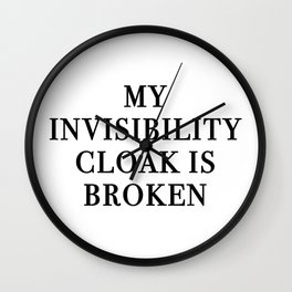 My Invisibility Cloak Is Broken Wall Clock