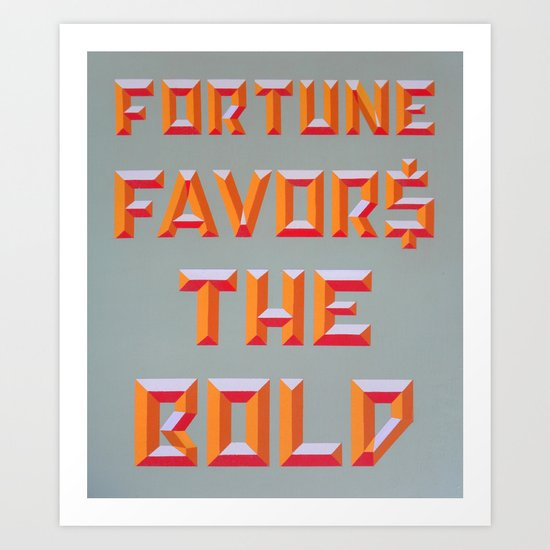 FORTUNE FAVORS THE BOLD Art Print