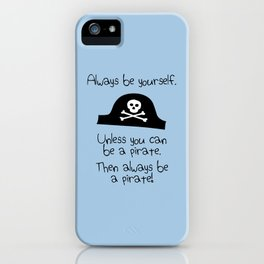 Always Be Yourself, Unless You Can Be A Pirate iPhone Case