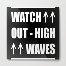 Watch Out High Waves Metal Print
