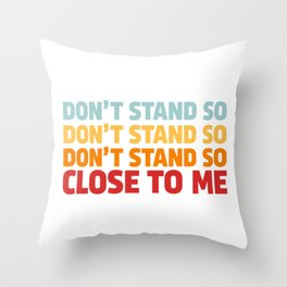 DON'T STAND SO CLOSE TO ME Throw Pillow