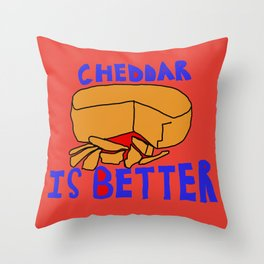 Cheddar is better Throw Pillow