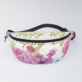 happy wife happy life quote floral Fanny Pack