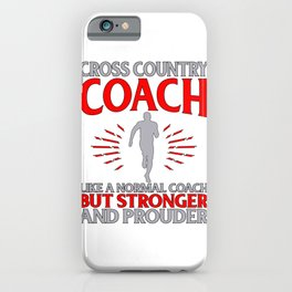 Cross Country Coach Like Normal Coach But Stronger and Prouder iPhone Case