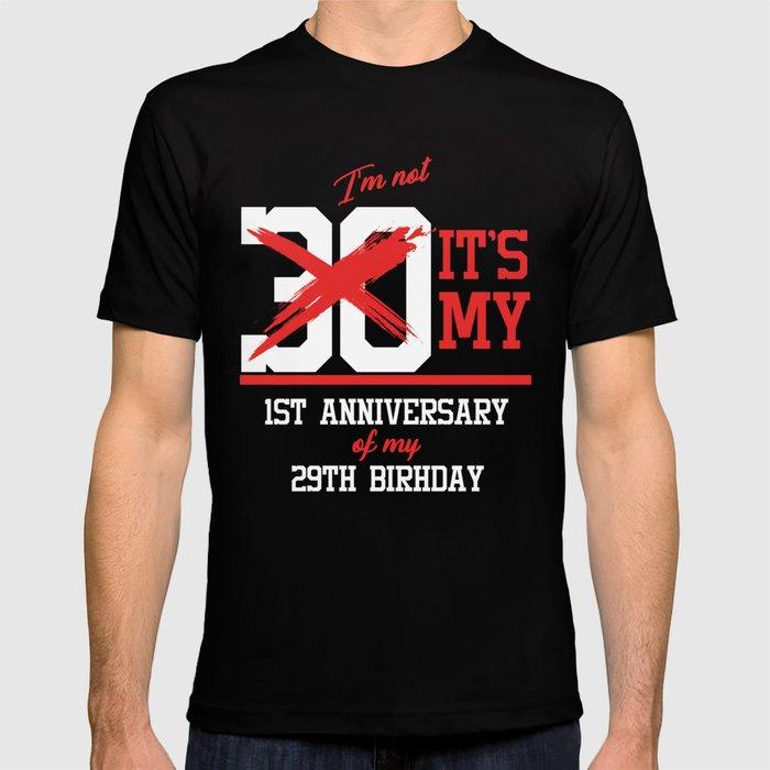 af64fd99 Birthday Celebration Gift Funny I'm Not 30 It's My 1st Anniversary Of My  29th Birthday Birth T-shirt