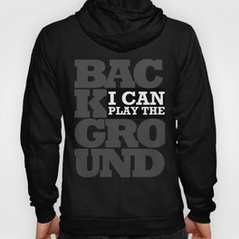 I Can Play the Background Hoody