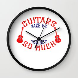 Guitars Make Me Happy. You Not So Much Accoustic Guitar Player Acoustic Classical Wall Clock