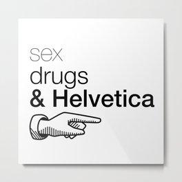 Sex, drug & Helvetica Metal Print