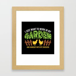 Work In My Garden Hangout With My Chickens - Funny Gardening Gift Framed Art Print